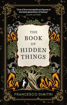 """The Book of Hidden Things by Francesco Dimitri (July 2018) """"A rich, emotional tale that is less about hidden supernatural things and more about the things we hide from our friends and from ourselves."""" --Booklist starred review"""
