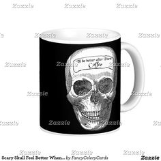 Scary Skull Feel Better When I Have Coffee Mug