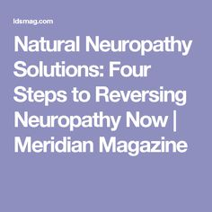 Natural Neuropathy Solutions: Four Steps to Reversing Neuropathy Now | Meridian Magazine
