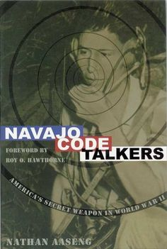 Navajo Code Talkers: America's Secret Weapon in World War II by Nathan Aaseng