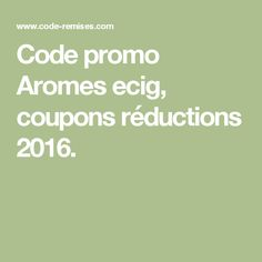 Code promo Aromes ecig, coupons réductions 2016.