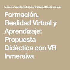Formación, Realidad Virtual y Aprendizaje: Propuesta Didáctica con VR  Inmersiva