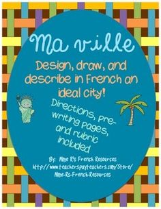 If your students are learning the names of places the city, you could probably use a fun project to assess their learning while igniting their creativity. Ma ville, a French city project, asks students to design their dream city, draw (or use a computer) to make a map (labelled in French), and to write 2 paragraphs in French about their city.