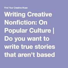 Writing Creative Nonfiction: On Popular Culture | Do you want to write true stories that aren't based around your own life? Check out these tips for writing creative nonfiction around a topic or event.