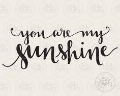 You Are My Sunshine • Vector • Handwritten Silhouette Calligraphy I WOULD ADD A TINY SUN TO DO THE i