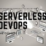 The era of serverless computing of applications would eat DevOps, there was no limit to skepticism. Does Serverless Eventually Will Kill DevOps?