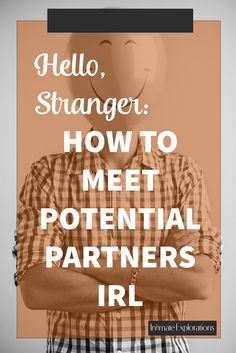 Hello, Stranger: How to Meet Potential Partners IRL | Intimate Explorations