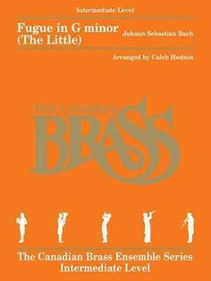 Fugue in G Minor, the Little: For Brass Quintet the Canadian Brass Ensemble Series -intermediate Level