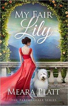 My Fair Lily (The Farthingale Series Book 1) - Kindle edition by Meara Platt. Romance Kindle eBooks @ Amazon.com.