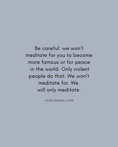 We won't meditate to obtain something. What Do You Feel, How Are You Feeling, What Are Thoughts, Feeling Frustrated, How To Become Rich, World Peace, Focus On Yourself, What Is Life About, Say Hi
