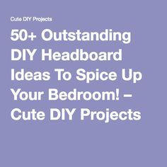 50+ Outstanding DIY Headboard Ideas To Spice Up Your Bedroom! – Cute DIY Projects