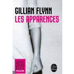 Les Apparences de Gillian Flynn. Le livre que tu as hâte de retrouver après ta journée de boulot. The best kind of book IMO ;-)