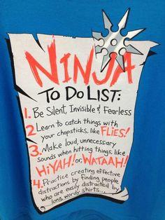 Ninja to-do list... Sounds like me...i think i saw this on a T-shirt at Walmart...