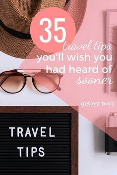 35 Practical Travel Tips That Will Save You Time, Money & Sanity!