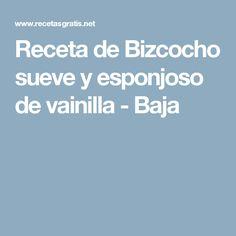 Receta de Bizcocho sueve y esponjoso de vainilla - Baja