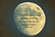 ...the sun, the moon, and the truth.