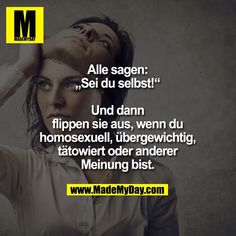 """ Und dann flippen sie aus, wenn du homosexuell, … Everyone says, ""Be yourself! Truth Of Life, Sad Life, Status Quotes, Sad Quotes, Sad Stories, Mind Tricks, Lol So True, Positive Mind, Quote Aesthetic"