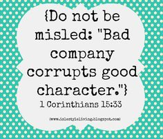 Do Not Be Misled, Bad Company Corrupts Good Character. Be careful with whom you associate with! Favorite Bible Verses, Favorite Quotes, Best Quotes, Counseling Quotes, Bible Humor, Faith Quotes, Biblical Quotes, Daughter Of God, Bible Scriptures