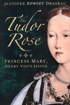 The Tudor Rose: Princess Mary, Henry VIII's Sister by Jennifer Kewley Draskau http://smile.amazon.com/dp/0752465848/ref=cm_sw_r_pi_dp_9jtEub0XTJ1X6