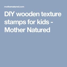 DIY wooden texture stamps for kids - Mother Natured