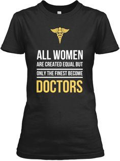 "I'm torn between liking this and it going against everything feminist that I believe in. Only the finest do whatever the hell we want because that's the beauty of equal rights! More like ""only the most tired"" become doctors lol - AT"