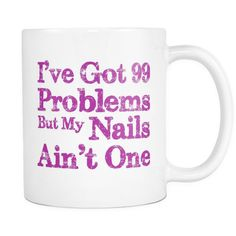 99 Problems but My Nails Ain't One | Pretty Fierce White Coffee Mug