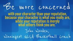 Leadership Character Inspirational Quote of Day NCAA Coach John Wooden - Importance of Leadership Character Vs. Reputation #inspiration #quotes #NCAA #basketball #coach #teamwork