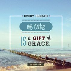 EVERY BREATH WE TAKE IS A GIFT OF GRACE