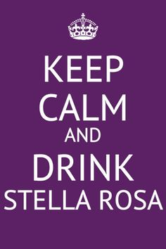 KEEP CALM and DRINK STELLA ROSA