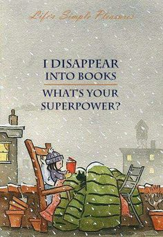 I disappear into books. What's your superpower? | Books | 著作 | книга | Livre | Libro | Reading |