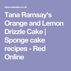 Tana Ramsay's Orange and Lemon Drizzle Cake | Sponge cake recipes - Red Online