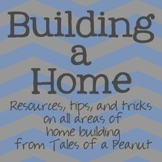 Websites, resources, tips, and tricks used in building our home