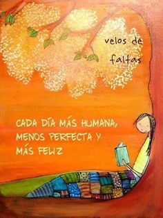 Cada día más humana, menos perfecta y más Feliz...