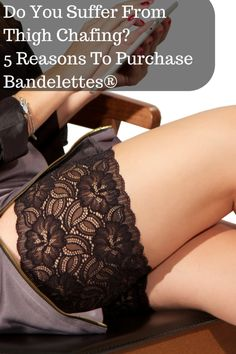 Do You Suffer From Thigh Chafing | 5 Reasons To Purchase Bandelettes® #thighchafing #ad