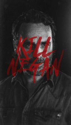 RICK GRIMES - KILL NEGAN!