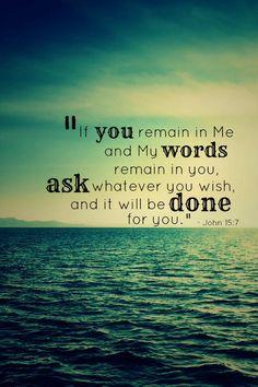 John 15:7...More at http://beliefpics.christianpost.com/