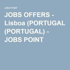 JOBS OFFERS - Lisboa (PORTUGAL) - JOBS POINT