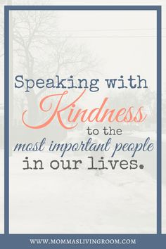 Do we treat the most important people in our lives as if they're truly the most important people in our lives? Let's talk about speaking with kindness to our family! Christian Women, Christian Living, Christian Life, Spiritual Leadership, Christian Encouragement, Christian Parenting, My Prayer, Work From Home Moms, Let Them Talk