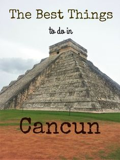 The Best things to do in Cancun, Mexico.