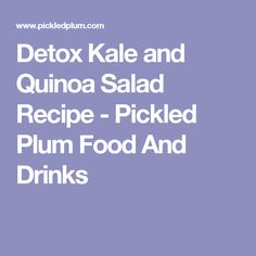 Detox Kale and Quinoa Salad Recipe - Pickled Plum Food And Drinks