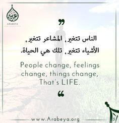 Learning Arabic MSA ( People change, feelings change, things change, that's Life English Language Learning, Arabic Language, Learning Arabic, People Change, Arabic Love Quotes, English Vocabulary, Idioms, English Quotes, Learn English