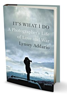 After 9/11, Lynsey Addario strapped on 20 pounds of Nikon and spent the next decade shooting hot spots around the world. Now the MacArthur Award winner has written It's What I Do: A Photographer's Life of Love and War, an adrenaline-filled account of her life and work.