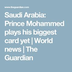 Saudi Arabia: Prince Mohammed plays his biggest card yet | World news | The Guardian