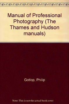 Manual of Professional Photography The Thames and Hudson manuals: Amazon.co.uk: Philip Gotlop: Books