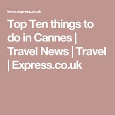 Top Ten things to do in Cannes | Travel News | Travel | Express.co.uk  Find Super Cheap International Flights to Cannes, France ✈✈✈ https://thedecisionmoment.com/cheap-flights-to-europe-france-cannes/