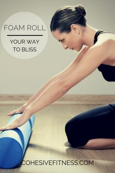 Foam Roll Your Way to Bliss! || CohesiveFitness.com