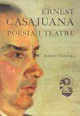 Abril 2015: Ernest Casajuana : poesia i teatre / Albert Ventura