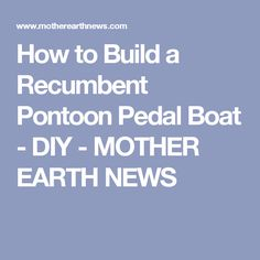 How to Build a Recumbent Pontoon Pedal Boat - DIY - MOTHER EARTH NEWS