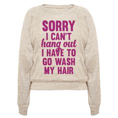 Sorry I Can't I Have To Go Wash My Hair Vneck