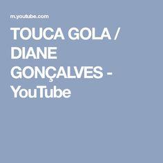 TOUCA GOLA / DIANE GONÇALVES - YouTube